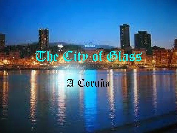The City of Glass A Coruña