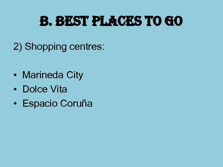 b. best places to go 2) Shopping centres: • Marineda City • Dolce Vita