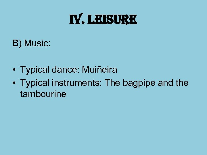 i. V. leisure B) Music: • Typical dance: Muiñeira • Typical instruments: The bagpipe