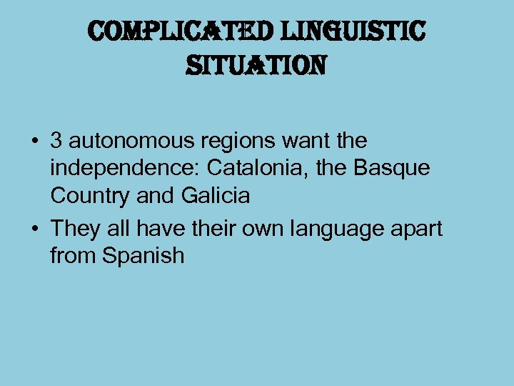 complicated linguistic situation • 3 autonomous regions want the independence: Catalonia, the Basque Country