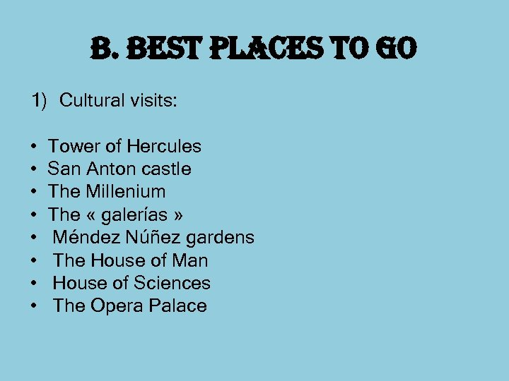 b. best places to go 1) Cultural visits: • Tower of Hercules • San