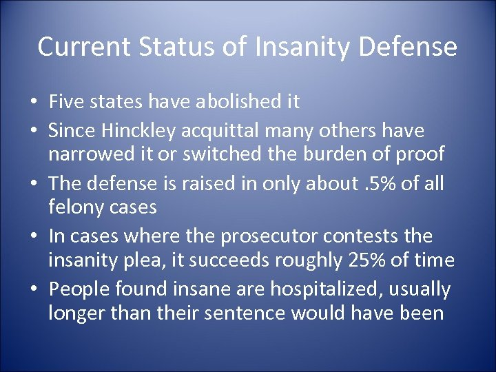 Current Status of Insanity Defense • Five states have abolished it • Since Hinckley