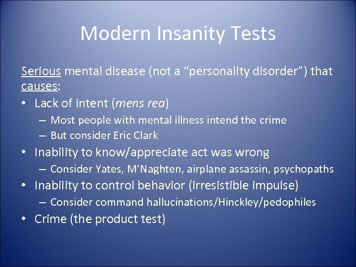 """Modern Insanity Tests Serious mental disease (not a """"personality disorder"""") that causes: • Lack"""