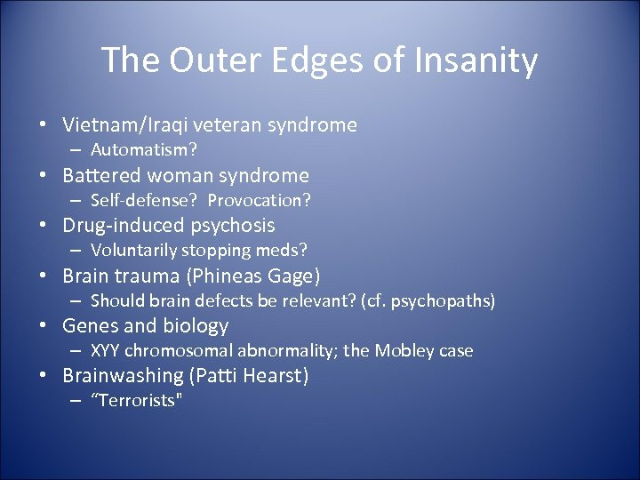 The Outer Edges of Insanity • Vietnam/Iraqi veteran syndrome – Automatism? • Battered woman