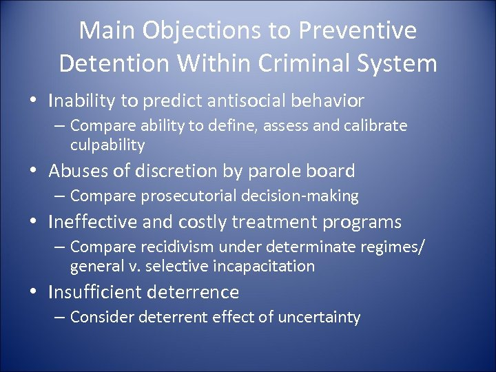 Main Objections to Preventive Detention Within Criminal System • Inability to predict antisocial behavior