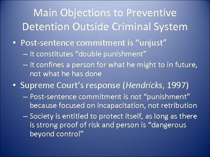 """Main Objections to Preventive Detention Outside Criminal System • Post-sentence commitment is """"unjust"""" –"""