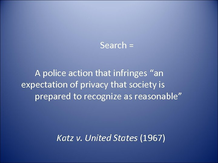 """Search = A police action that infringes """"an expectation of privacy that society is"""