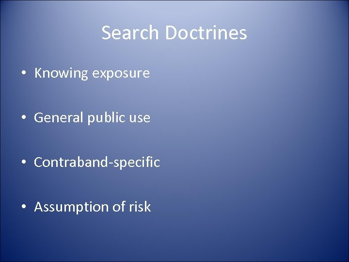 Search Doctrines • Knowing exposure • General public use • Contraband-specific • Assumption of