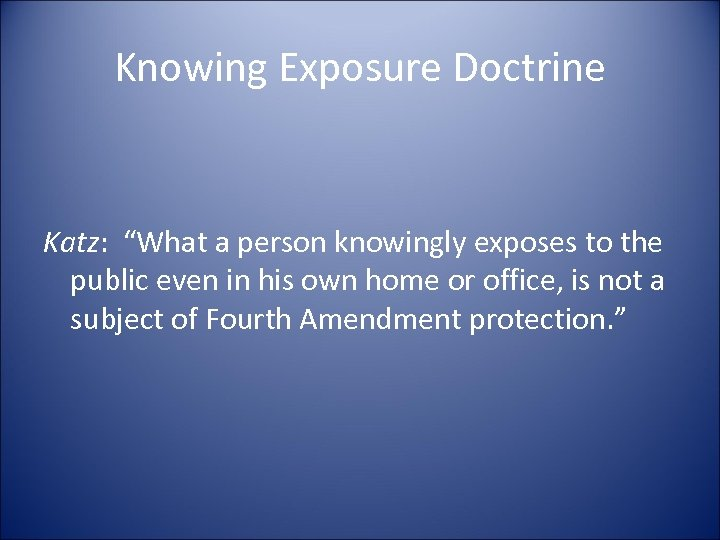 """Knowing Exposure Doctrine Katz: """"What a person knowingly exposes to the public even in"""