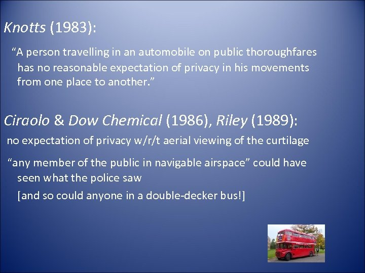 """Knotts (1983): """"A person travelling in an automobile on public thoroughfares has no reasonable"""