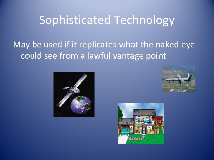 Sophisticated Technology May be used if it replicates what the naked eye could see
