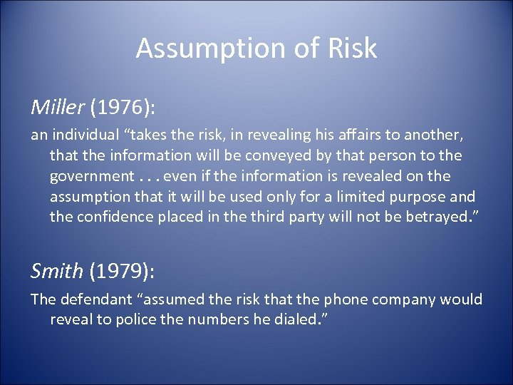 """Assumption of Risk Miller (1976): an individual """"takes the risk, in revealing his affairs"""