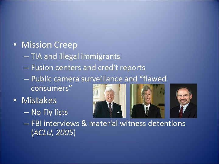 • Mission Creep – TIA and illegal immigrants – Fusion centers and credit