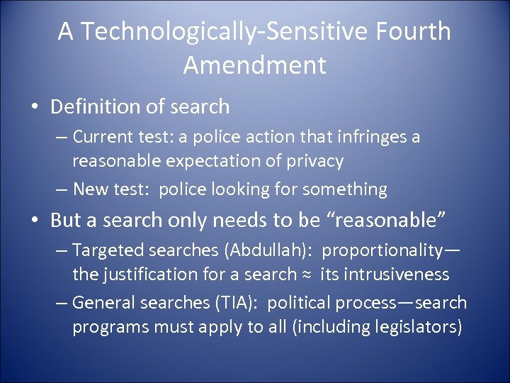 A Technologically-Sensitive Fourth Amendment • Definition of search – Current test: a police action