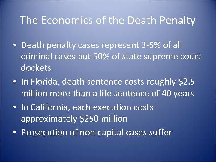 The Economics of the Death Penalty • Death penalty cases represent 3 -5% of