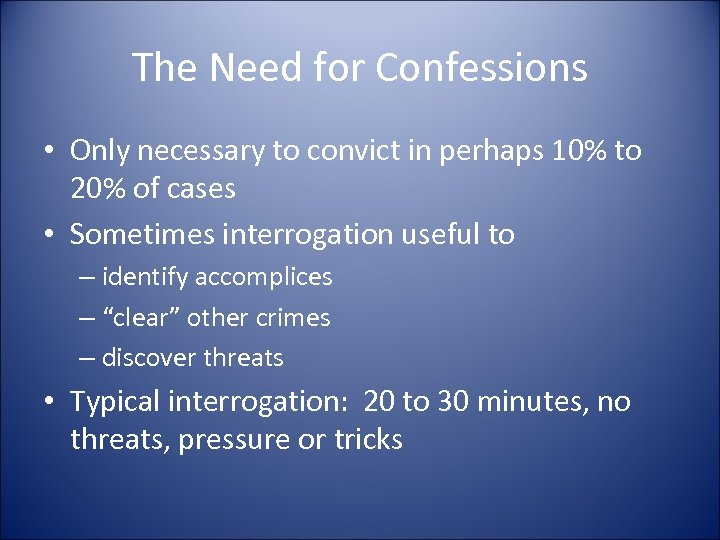The Need for Confessions • Only necessary to convict in perhaps 10% to 20%