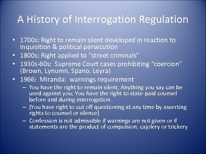 A History of Interrogation Regulation • 1700 s: Right to remain silent developed in