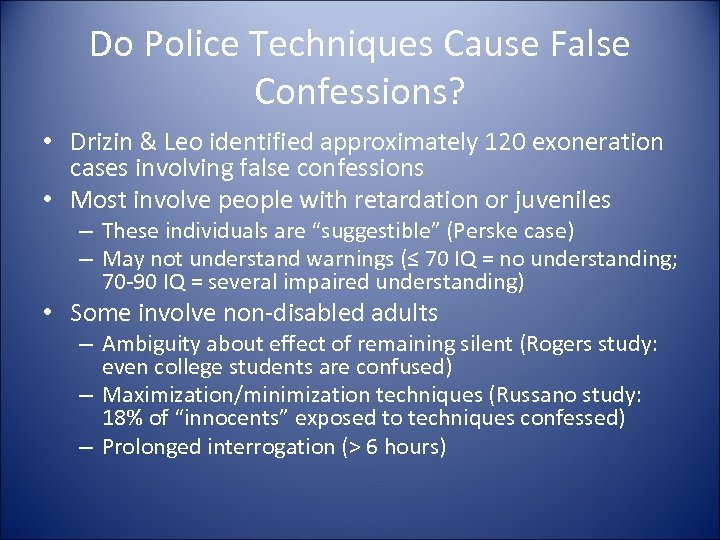 Do Police Techniques Cause False Confessions? • Drizin & Leo identified approximately 120 exoneration