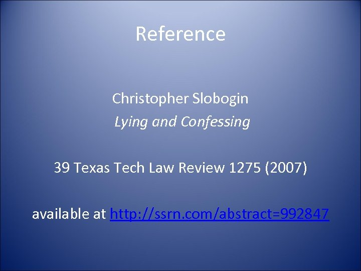 Reference Christopher Slobogin Lying and Confessing 39 Texas Tech Law Review 1275 (2007) available