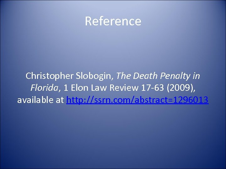 Reference Christopher Slobogin, The Death Penalty in Florida, 1 Elon Law Review 17 -63