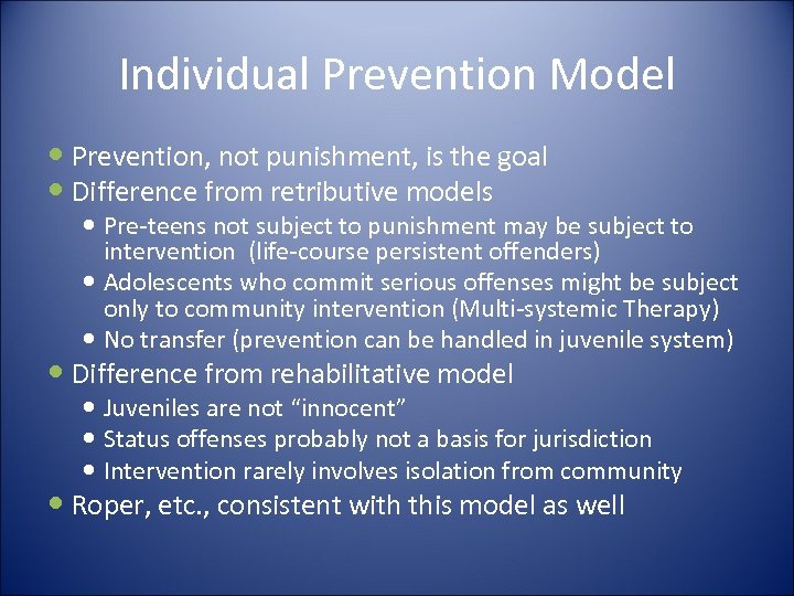 Individual Prevention Model Prevention, not punishment, is the goal Difference from retributive models Pre-teens