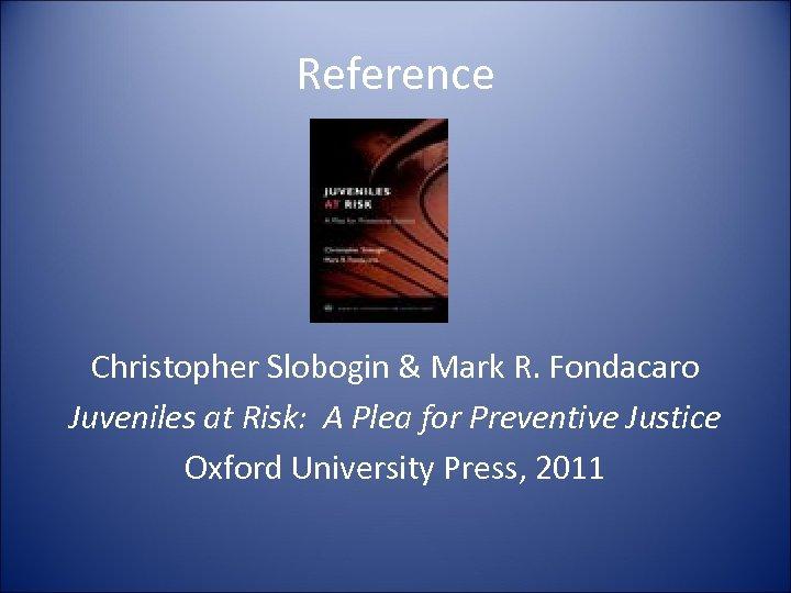 Reference Christopher Slobogin & Mark R. Fondacaro Juveniles at Risk: A Plea for Preventive