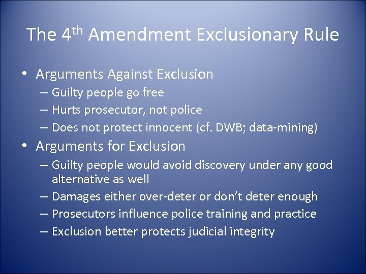 The 4 th Amendment Exclusionary Rule • Arguments Against Exclusion – Guilty people go