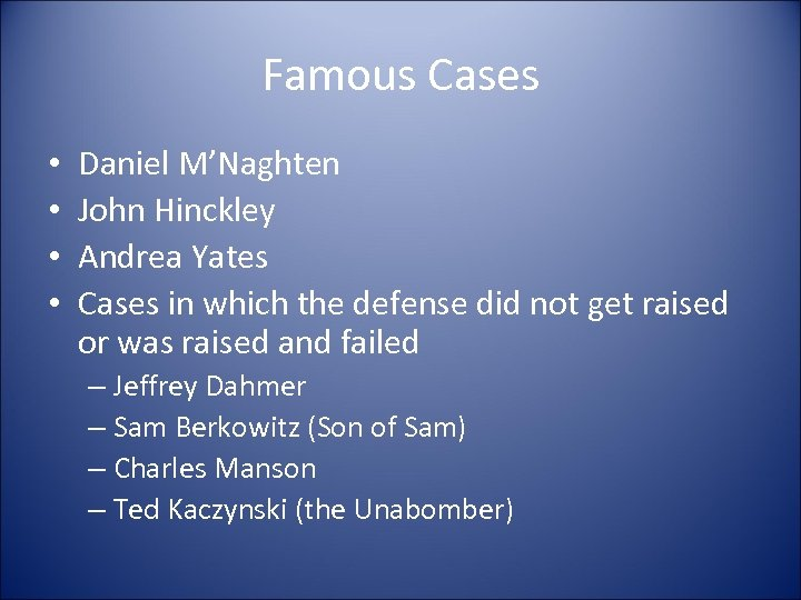 Famous Cases • • Daniel M'Naghten John Hinckley Andrea Yates Cases in which the