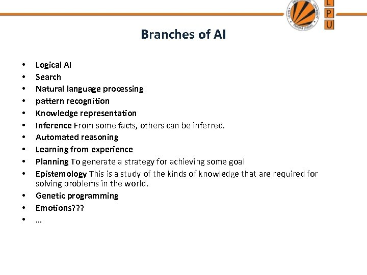 Branches of AI • • • • Logical AI Search Natural language processing pattern