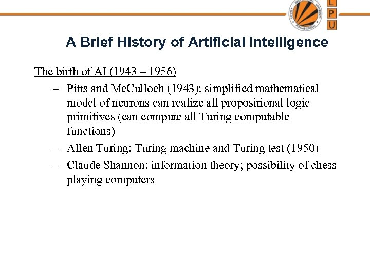 A Brief History of Artificial Intelligence The birth of AI (1943 – 1956) –