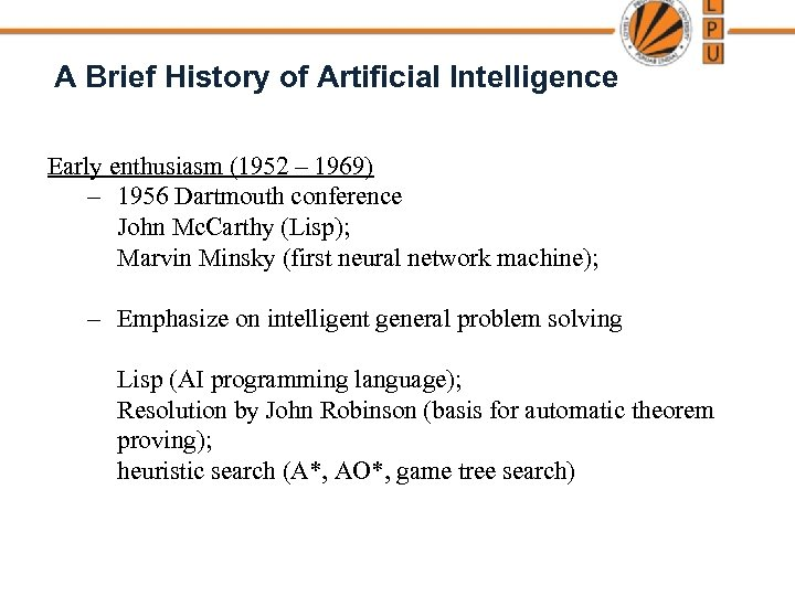 A Brief History of Artificial Intelligence Early enthusiasm (1952 – 1969) – 1956 Dartmouth