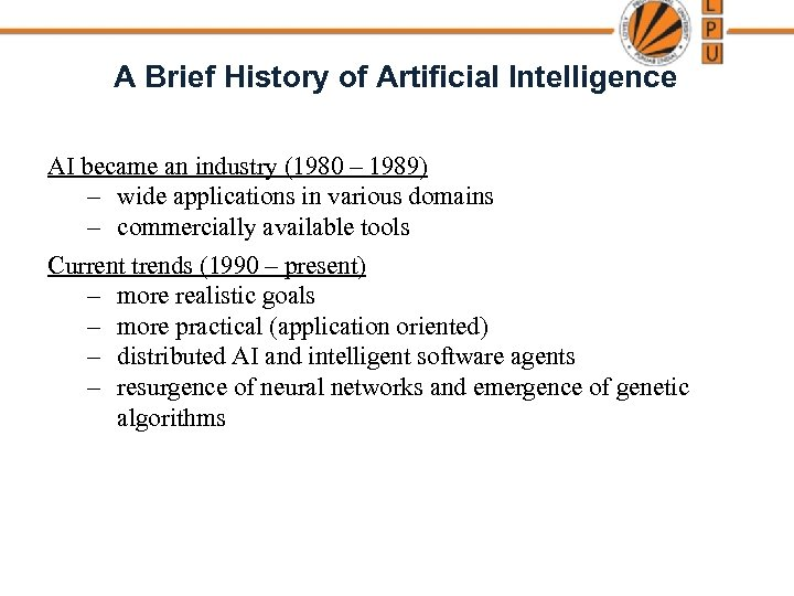 A Brief History of Artificial Intelligence AI became an industry (1980 – 1989) –