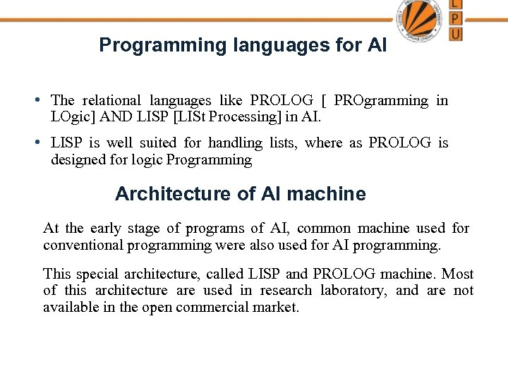 Programming languages for AI • The relational languages like PROLOG [ PROgramming in LOgic]