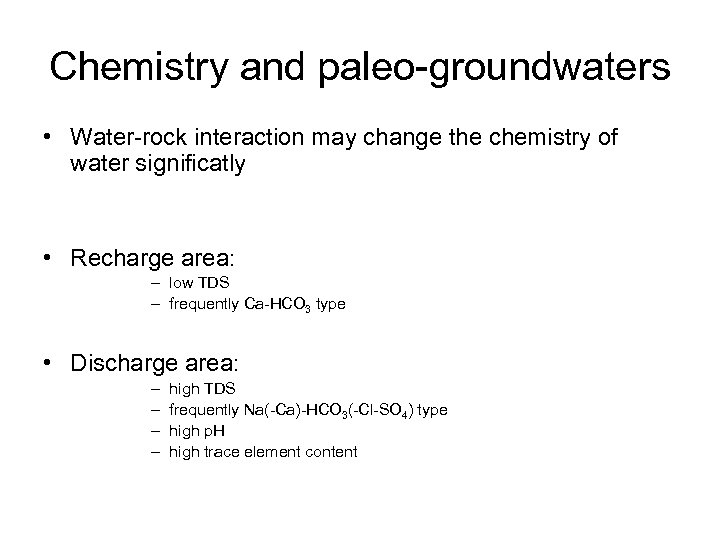 Chemistry and paleo-groundwaters • Water-rock interaction may change the chemistry of water significatly •