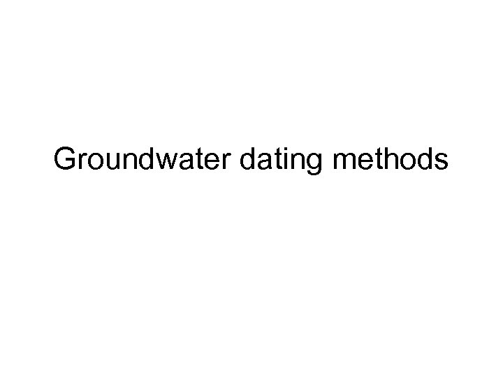 Groundwater dating methods