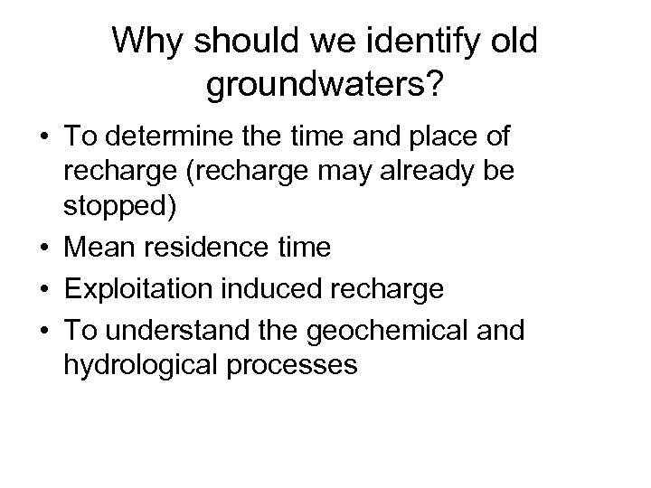 Why should we identify old groundwaters? • To determine the time and place of