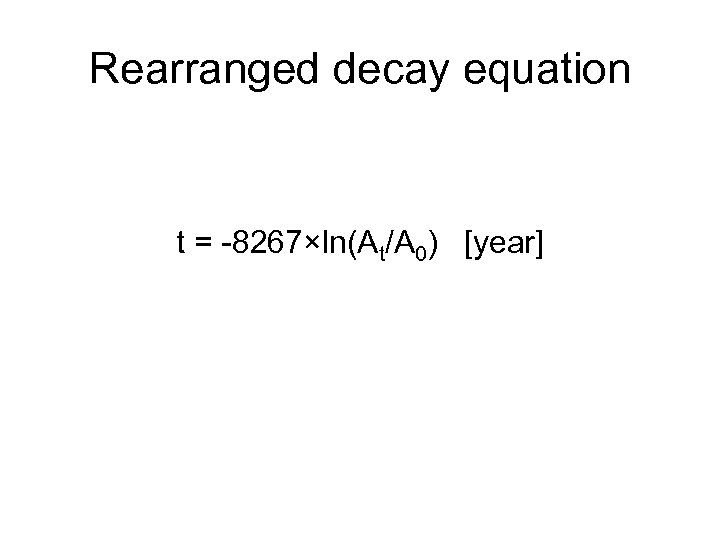 Rearranged decay equation t = -8267×ln(At/A 0) [year]