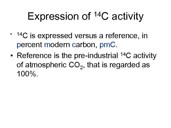 Expression of 14 C activity • 14 C is expressed versus a reference, in