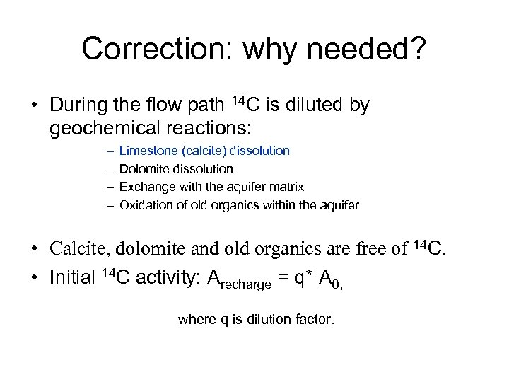Correction: why needed? • During the flow path 14 C is diluted by geochemical