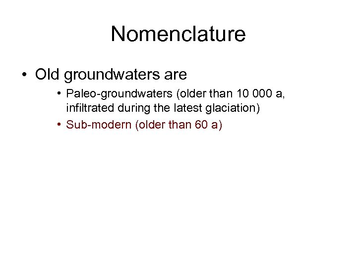 Nomenclature • Old groundwaters are • Paleo-groundwaters (older than 10 000 a, infiltrated during