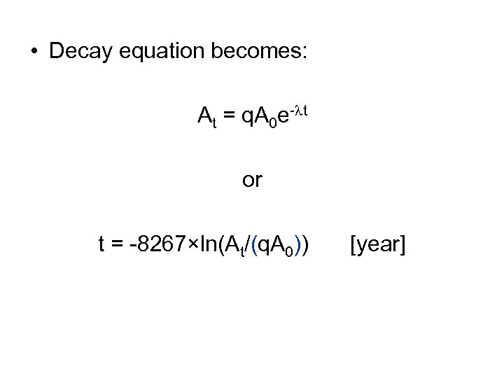 • Decay equation becomes: At = q. A 0 e-lt or t =