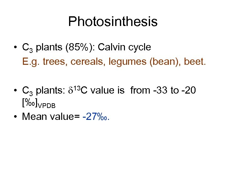 Photosinthesis • C 3 plants (85%): Calvin cycle E. g. trees, cereals, legumes (bean),