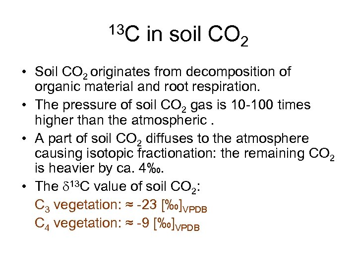 13 C in soil CO 2 • Soil CO 2 originates from decomposition of