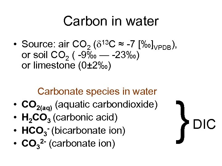 Carbon in water • Source: air CO 2 (d 13 C ≈ -7 [‰]VPDB),