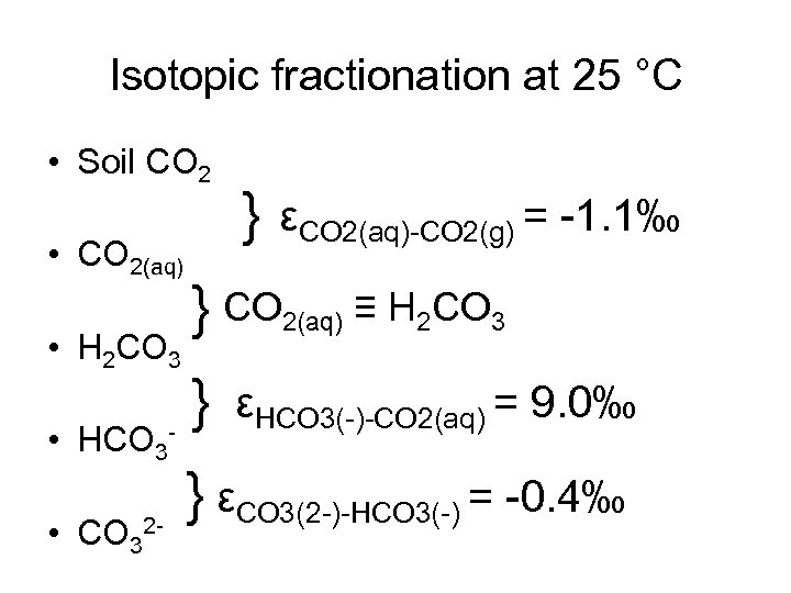 Isotopic fractionation at 25 °C • Soil CO 2 • CO 2(aq) • H