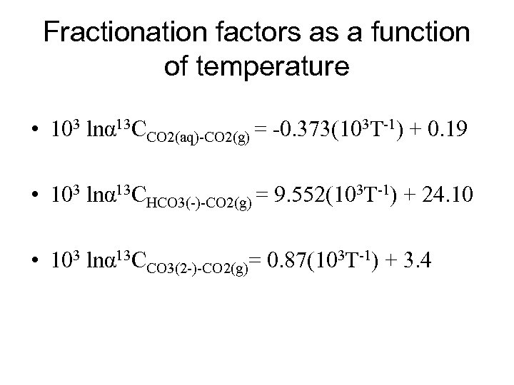 Fractionation factors as a function of temperature • 103 lnα 13 CCO 2(aq)-CO 2(g)