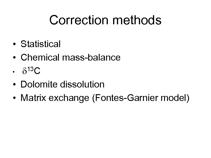 Correction methods • Statistical • Chemical mass-balance • d 13 C • Dolomite dissolution