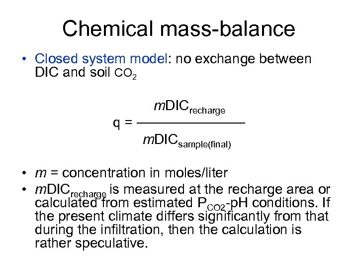 Chemical mass-balance • Closed system model: no exchange between DIC and soil CO 2