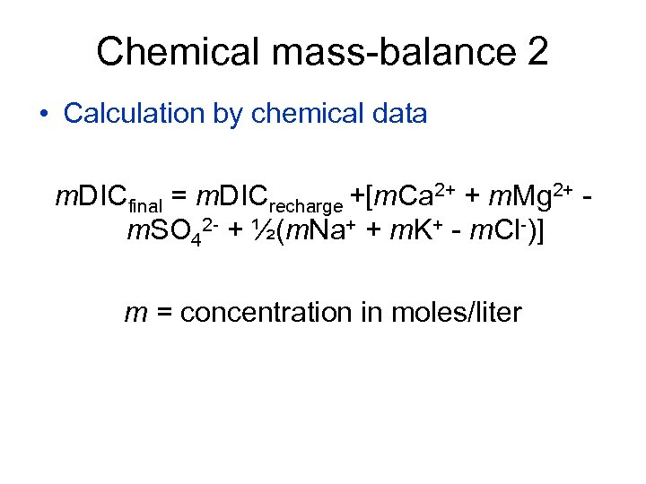 Chemical mass-balance 2 • Calculation by chemical data m. DICfinal = m. DICrecharge +[m.