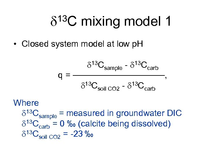 d 13 C mixing model 1 • Closed system model at low p. H